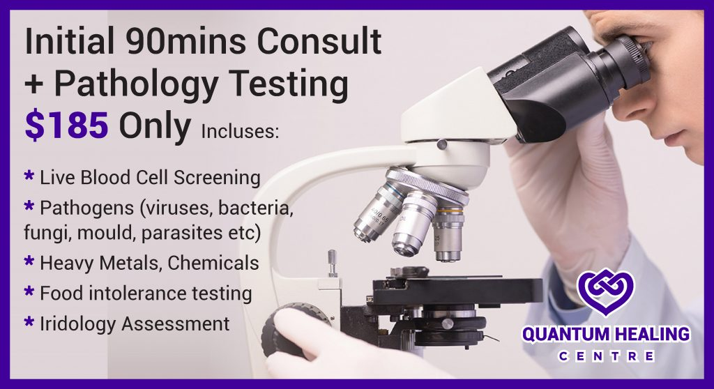 Initial Consult + Pathology Testing for $185 only. Includes: * Live Blood Cell Screening * Pathogens (viruses, bacteria, fungi, mould, parasites etc) * Heavy Metals, Chemicals * Food intolerance testing * Iridology Assessment